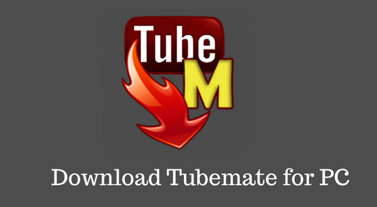 Tubemate for PC Window 7 64 Bit Free Download